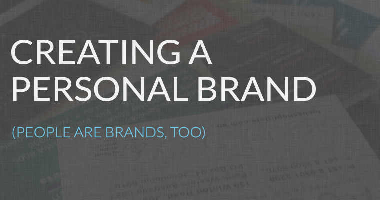 Creating a Personal Brand (People are Brands, Too)