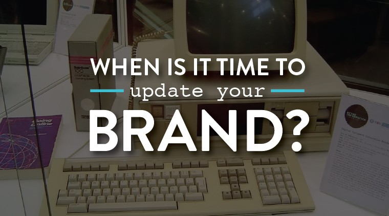When is it Time to Update Your Brand?