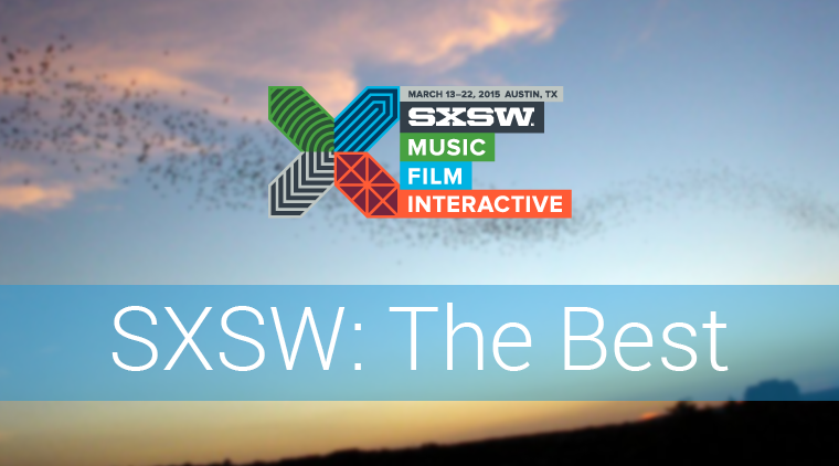 SXSW Wrap-Up: The Best of the Best