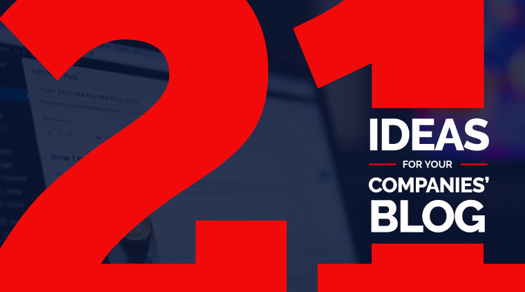 21 Ideas For Your Company's Blog