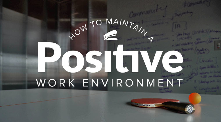 How to Maintain A Positive Work Environment