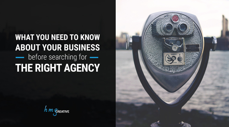 What You Need to Know About Your Business Before Searching for the Right Agency
