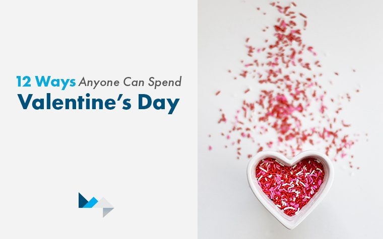 12 Ways Anyone Can Spend Valentine's Day