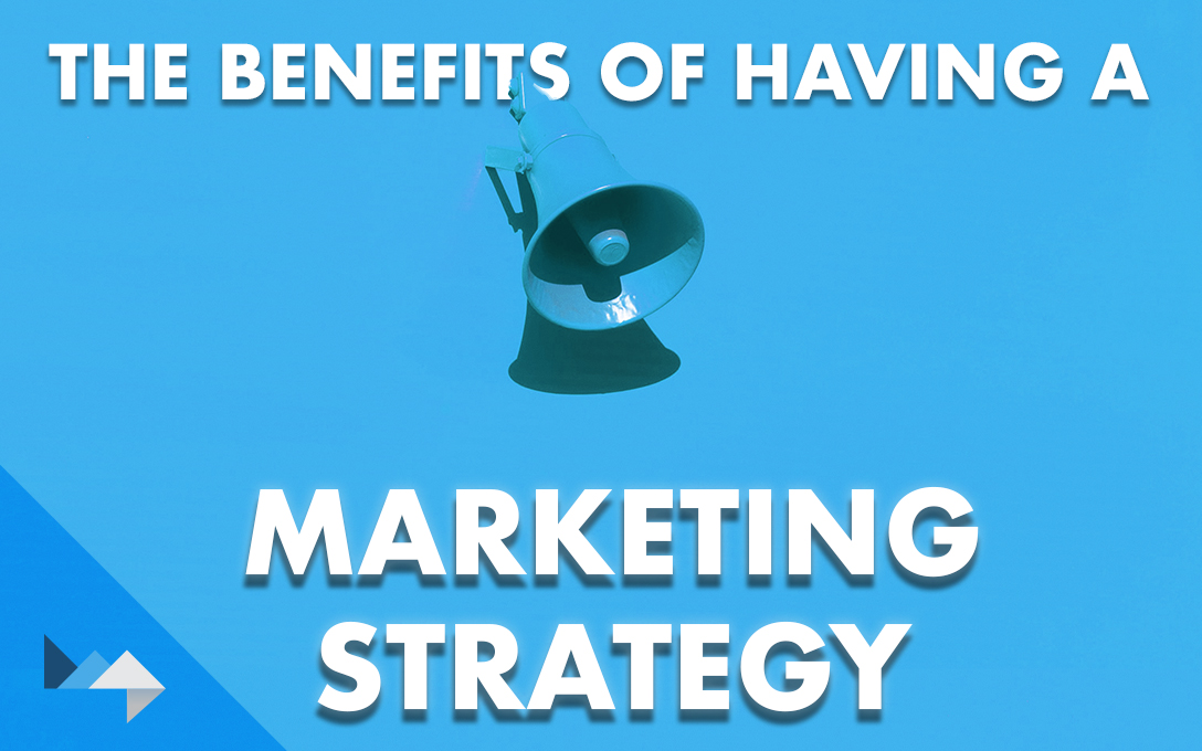Benefits of Having a Marketing Strategy